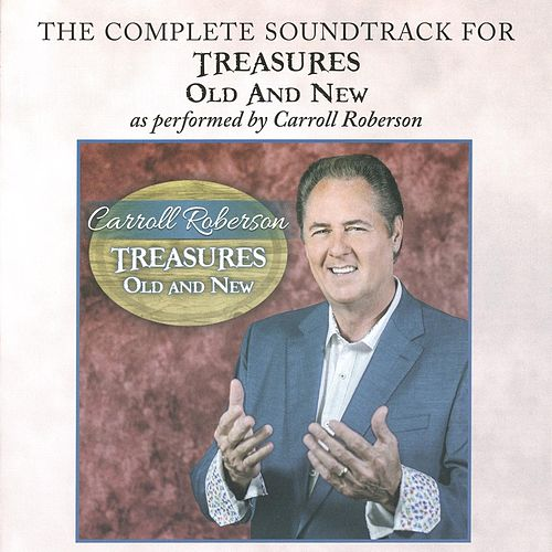 Treasures Old and New (The Complete Soundtrack) by Carroll Roberson