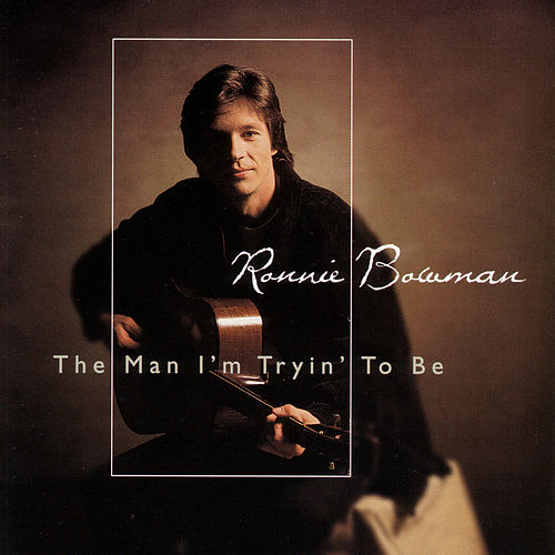 Play & Download The Man I'm Tryin' To Be by Ronnie Bowman | Napster