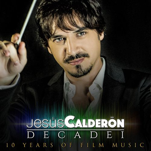 Decade I - 10 Years of Film Music by Jesús Calderón