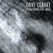 I'm Not Afraid (feat. Anika) (Edit) by Dave Clarke