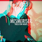 These Few Hours by Mesmeriser
