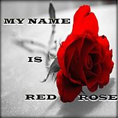 My Name Is Red Rose von Anthony Red Rose
