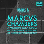 Marcus Chambers: A Modern Rock Opera Pt. 1: The Infinite Dick Around of Narcissistic Hypocrisy by Rubix