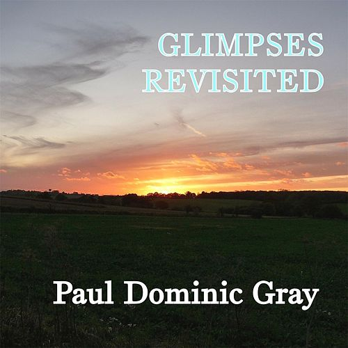 Glimpses Revisited by Paul Dominic Gray