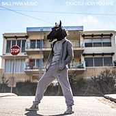Exactly How You Are by Ball Park Music