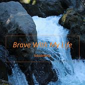 Brave With My Life by Made New
