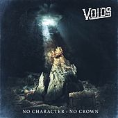 No Character: No Crown by The Voids