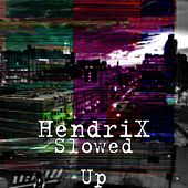 Slowed Up by Hendrix