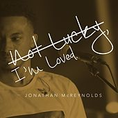 Not Lucky, I'm Loved - Single by Jonathan McReynolds