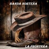 La Frontera by Banda Norteña