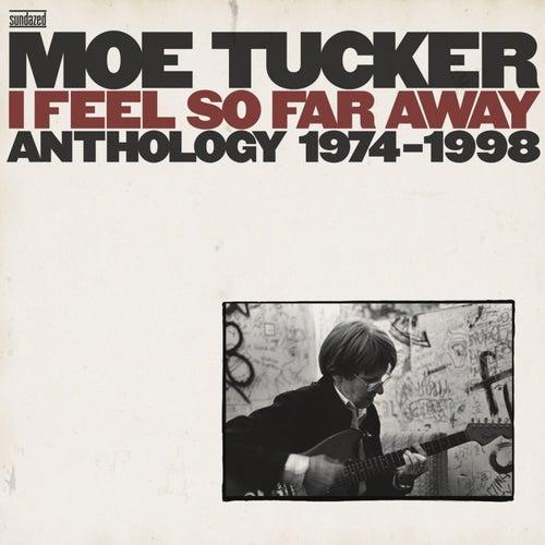 I Feel So Far Away: Anthology 1974-2001 by Moe Tucker