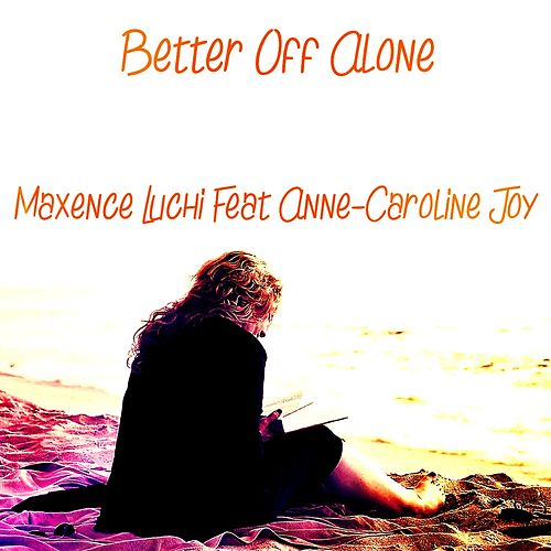 Better Off Alone (Ayo & Teo reprise) di Maxence Luchi