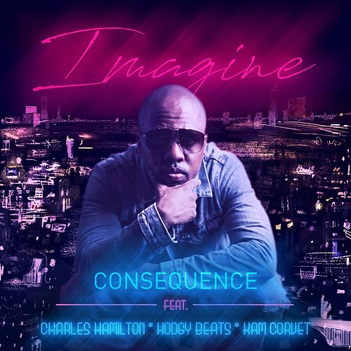 Imagine (feat. Charles Hamilton, Hodgy Beats & Kam Corvet) by Consequence