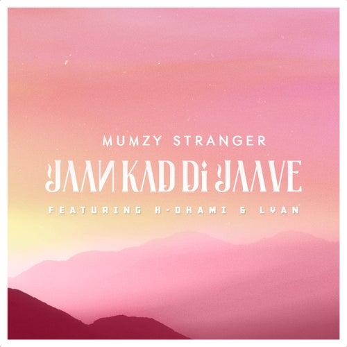 Jaan Kad Di Jaave (feat. H Dhami & Lyan) by Mumzy Stranger