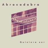 Quisiera Ser by Abracadabra