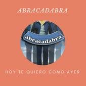 Hoy Te Quiero Como Ayer by Abracadabra