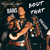 'Bout That (feat. Smash) by Bans
