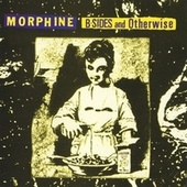 B-Sides & Otherwise by Morphine