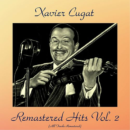 Remastered Hits Vol, 2 (All Tracks Remastered) by Xavier Cugat