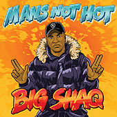 Man's Not Hot by Big Shaq