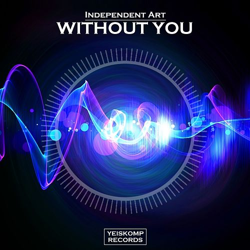 Without You (Original Mix) by Independent Art