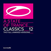 A State Of Trance Classics, Vol. 12 (The Full Unmixed Versions) by Various Artists