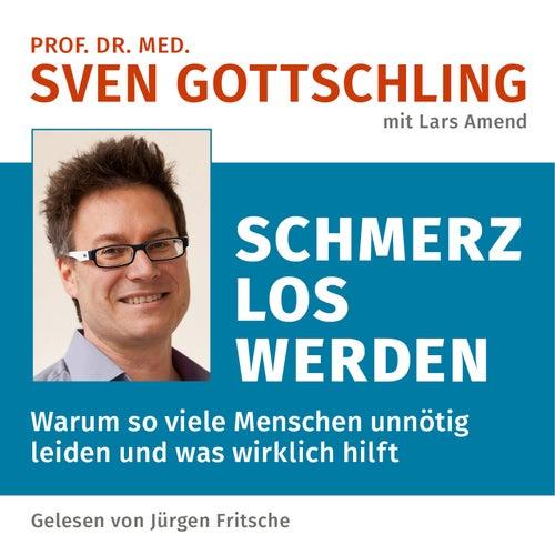 Prof. Dr. med. Sven Gottschling (mit Lars Amend): Schmerz Los Werden (Warum so viele Menschen unnötig leiden und was wirklich hilft. Ungekürzte Lesung) von Jürgen Fritsche