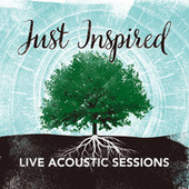 Just Inspired (Live Acoustic Sessions) by Various Artists