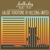Lullaby Renditions of Hillsong and Hillsong United by Lullaby Baby Trio