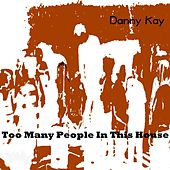 Too Many People in This House by Danny Kay
