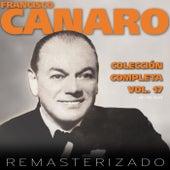 Colección Completa, Vol. 17 (Remasterizado) by Francisco Canaro