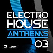 Electro House Anthems, Vol. 03 - EP von Various Artists