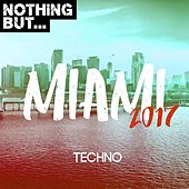 Nothing But... Miami 2017, Techno - EP by Various Artists