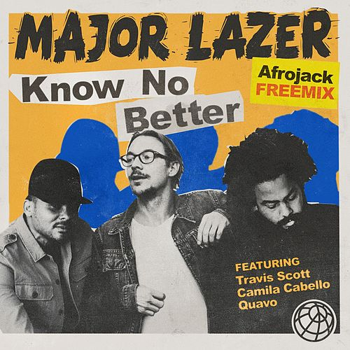 Know No Better (feat. Travis Scott, Camila Cabello & Quavo) (Afrojack Freemix) by Major Lazer