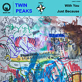 With You / Just Because by Twin Peaks