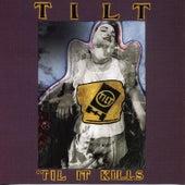 'Til It Kills by Tilt