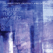 Prelude, Fugue, and Riffs by Columbus State University Wind Ensemble