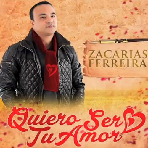 Quiero Ser Tu Amor by Zacarias Ferreira
