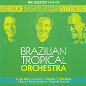 The Greatest Hits Of Chico, Toquinho & Vinícius by Brazilian Tropical Orchestra