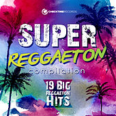 Super Reggaeton Compilation - 19 Big Reggaeton Hits by Various Artists