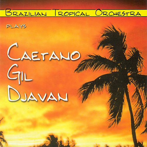 Plays Caetano, Gil e Djavan by Brazilian Tropical Orchestra