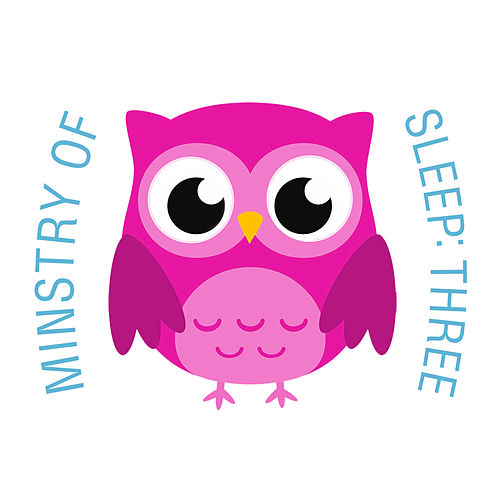 Ministry of Sleep: Three by The Cat and Owl