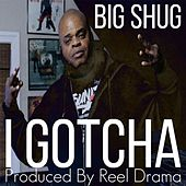 I Gotcha by Big Shug