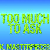Too Much to Ask (Originally Performed by Niall Horan) [Karaoke Instrumental] by K. Masterpieces