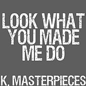 Look What You Made Me Do (Originally Performed by Taylor Swift) [Instrumental Version] by K. Masterpieces