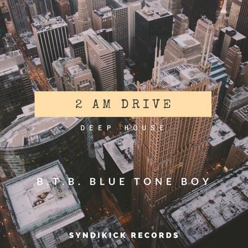 2AM Drive by B.T.B. Blue Tone Boy