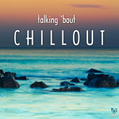 Talking 'bout Chillout by Various Artists