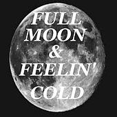 Full Moon & Feelin' Cold by Various Artists