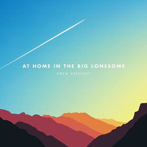At Home in the Big Lonesome by Drew Kennedy