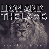 Lion and the Lamb by Brenton Brown